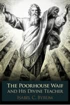 The Poorhouse Waif ebook by Isabel C. Byrum