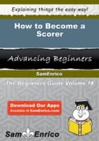 How to Become a Scorer ebook by Andree Demers