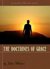The Doctrines of Grace ebook by John Watson