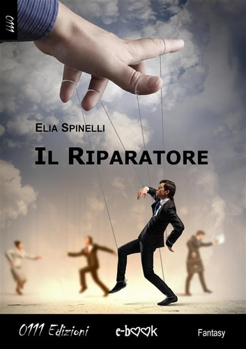 Il Riparatore eBook by Elia Spinelli