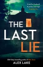 The Last Lie: The must-read new thriller from the USA Today bestselling author ebook by Alex Lake