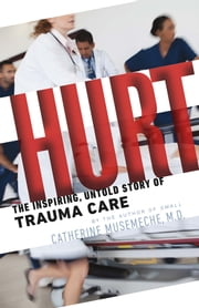Hurt - The Inspiring, Untold Story of Trauma Care ebook by Catherine Musemeche MD