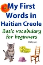 My First Words in Haitian Creole ebook by Mia Bowen