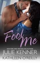 Fool Me - Cam's Catastrophe\Darcy's Dark Day ebook by Julie Kenner, Kathleen O'Reilly