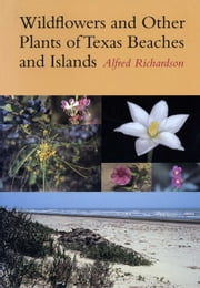 Wildflowers and Other Plants of Texas Beaches and Islands ebook by Alfred Richardson