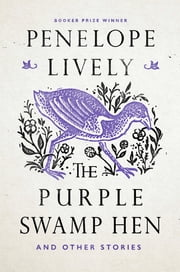 The Purple Swamp Hen and Other Stories ebook by Penelope Lively