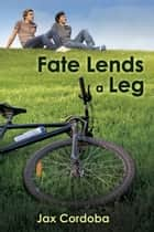 Fate Lends a Leg ebook by Jax Cordoba