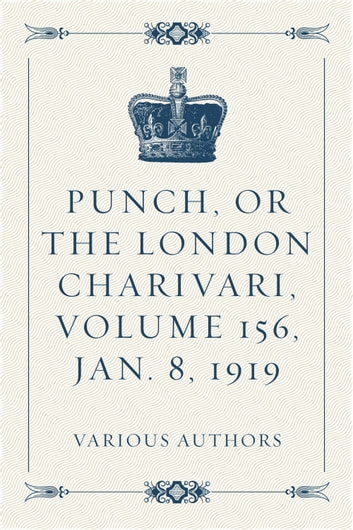 Punch, or the London Charivari, Volume 156, Jan. 8, 1919 ebook by Various Authors