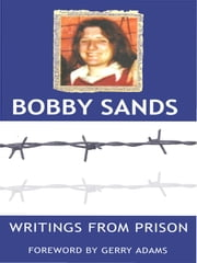 Writings from Prison: Bobby Sands Writings ebook by Bobby  Sands