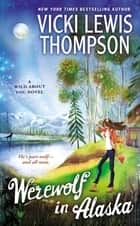 Werewolf in Alaska - A Wild About You Novel ebook by Vicki Lewis Thompson