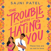 The Trouble with Hating You audiobook by Sajni Patel, Soneela Nankani