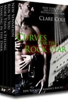 Curves for the Rock Star - A Rockstar BBW Romance Box Set ebook by Clare Cole