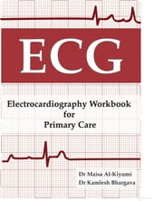 Electrocardiography Workbook for Primary Care ebook by Dr. Maisa Al-Kiyumi