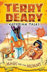 Egyptian Tales: The Magic and the Mummy ebook by Terry Deary, Helen Flook