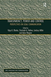 Transparency, Power, and Control - Perspectives on Legal Communication ebook by Christoph A. Hafner,Anne Wagner,Vijay K. Bhatia