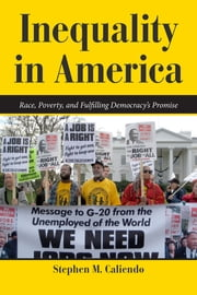 Inequality in America - Race, Poverty, and Fulfilling Democracy's Promise ebook by Stephen M. Caliendo