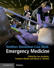 SimWars Simulation Case Book: Emergency Medicine ebook by Lisa Jacobson,Yasuharu Okuda,Steven A. Godwin