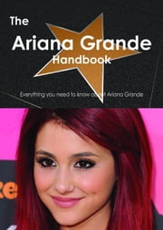 The Ariana Grande Handbook: Everything You Need to Know about Ariana Grande ebook by Smith, Emily
