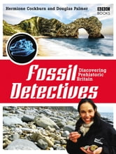 The Fossil Detectives - Discovering Prehistoric Britain ebook by Douglas Palmer,Hermione Cockburn