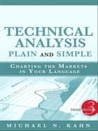 Technical Analysis Plain and Simple: Charting the Markets in Your Language ebook by Michael N. Kahn CMT
