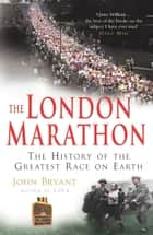 The London Marathon ebook by John Bryant