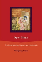 Open Minds - The Social Making of Agency and Intentionality ebook by Wolfgang Prinz