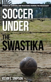 Soccer under the Swastika - Stories of Survival and Resistance during the Holocaust ebook by Kevin E. Simpson