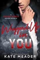 Wrapped Up in You (A Chicago Rebels Holiday Novella) ebook by Kate Meader