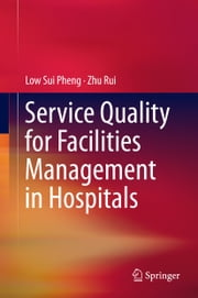 Service Quality for Facilities Management in Hospitals ebook by Low Sui Pheng,Zhu Rui