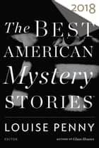 The Best American Mystery Stories 2018 ebook by Louise Penny, Otto Penzler