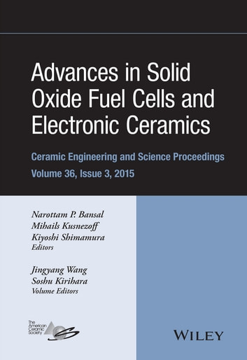 Advances in Solid Oxide Fuel Cells and Electronic Ceramics ebook by Jingyang Wang,Soshu Kirihara