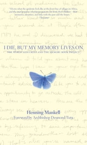I Die, but the Memory Lives on ebook by Henning Mankell,Archbishop Desmond Tutu