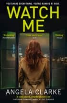 Watch Me ebook by Angela Clarke