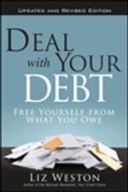Deal with Your Debt - Free Yourself from What You Owe, Updated and Revised ebook by Liz Weston