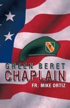 GREEN BERET CHAPLAIN ebook by Fr. Mike Ortiz
