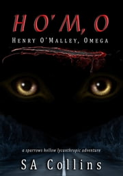 HO'M,O: Henry O'Malley, Omega ebook by SA Collins