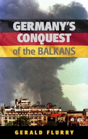 Germany's Conquest of the Balkans - Germany's first conquest ebook by Gerald Flurry,Philadelphia Church of God