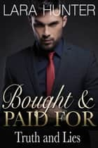 Bought And Paid For: Truth And Lies (Book Two) ebook by Lara Hunter