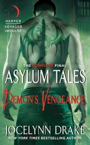 Demon's Vengeance - The Complete Final Asylum Tales ebook by Jocelynn Drake