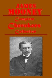 Complete Cherokees Collection ebook by James Mooney