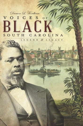 Voices of Black South Carolina - Legend & Legacy ebook by Damon L. Fordham