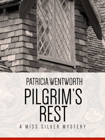 Pilgrim's Rest - A Miss Silver Mystery #10 ebook by Patricia Wentworth