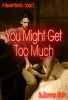 You Might Get Too Much ebook by SuZanne Ahlin