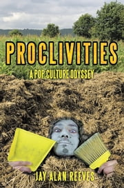 Proclivities - A Pop Culture Odyssey ebook by Jay Alan Reeves