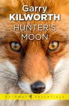 Hunter's Moon ebook by Garry Kilworth