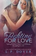 Fighting for Love ebook by L.P. Dover