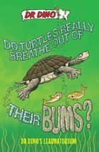 Do Turtles Really Breathe Out Of Their Bums? And Other Crazy, Creepy and Cool Animal Facts ebook by