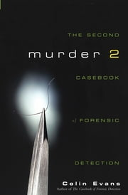 Murder Two - The Second Casebook of Forensic Detection ebook by Colin Evans