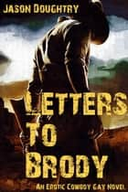 Letters To Brody: An Erotic Cowboy Gay Novel ebook by Jason Doughtry