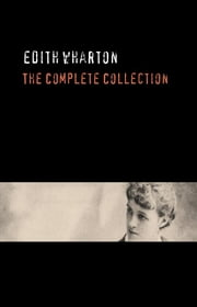 Edith Wharton: The Complete Collection ebook by Edith Wharton